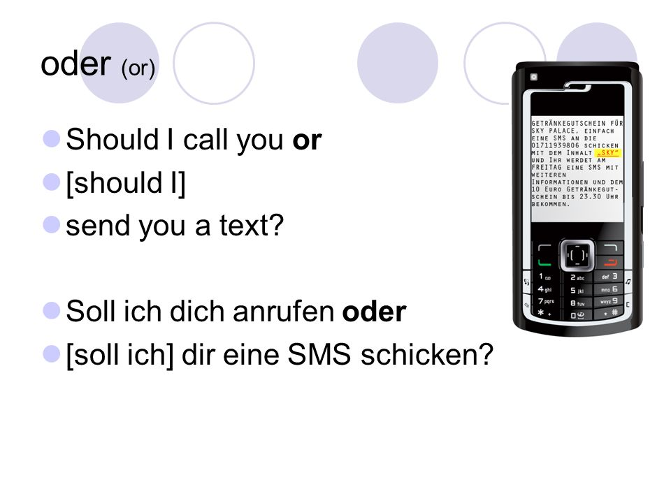 oder (or) Should I call you or [should I] send you a text